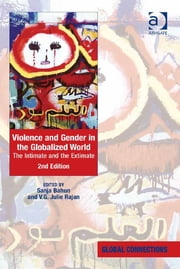 Violence and Gender in the Globalized World - The Intimate and the Extimate ebook by Dr V.G. Julie Rajan,Professor Sanja Bahun,Professor Robert Holton