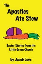 The Apostles Ate Stew ebook by Jacob Love