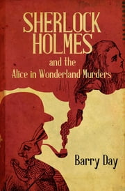 Sherlock Holmes and the Alice in Wonderland Murders ebook by Barry Day