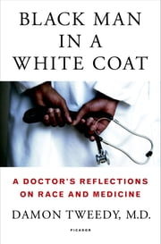 Black Man in a White Coat - A Doctor's Reflections on Race and Medicine ebook by Damon Tweedy