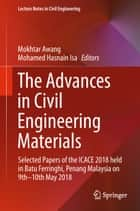 The Advances in Civil Engineering Materials - Selected Papers of the ICACE 2018 held in Batu Ferringhi, Penang Malaysia on 9th -10th May 2018 ebook by Mokhtar Awang, Mohamed Hasnain Isa