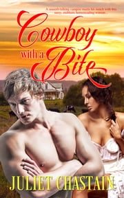 Cowboy with a Bite ebook by Juliet Chastain