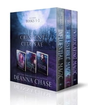 Crescent City Fae Complete Boxed Set (Books, 1-3) ebook by Deanna Chase