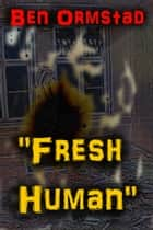 """Fresh Human"" ebook by Ben Ormstad"