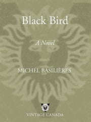 Black Bird ebook by Michel Basilieres