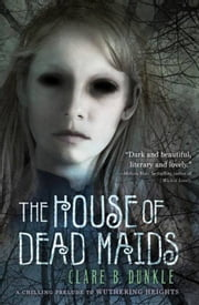 The House of Dead Maids ebook by Clare B. Dunkle,Patrick Arrasmith