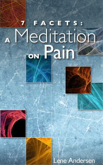 7 Facets: A Meditation on Pain ebook by Lene Andersen
