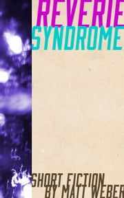 Reverie Syndrome - Five short stories ebook by Matt Weber