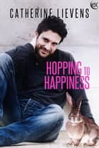 Hopping to Happiness ebook by Catherine Lievens