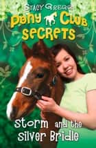 Storm and the Silver Bridle (Pony Club Secrets, Book 6) ebook by Stacy Gregg