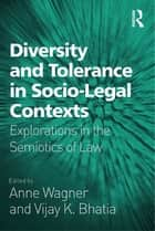 Diversity and Tolerance in Socio-Legal Contexts - Explorations in the Semiotics of Law ebook by Vijay K. Bhatia, Anne Wagner