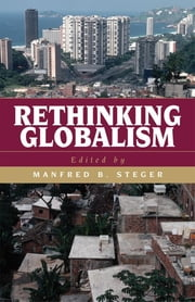 Rethinking Globalism ebook by Manfred B. Steger