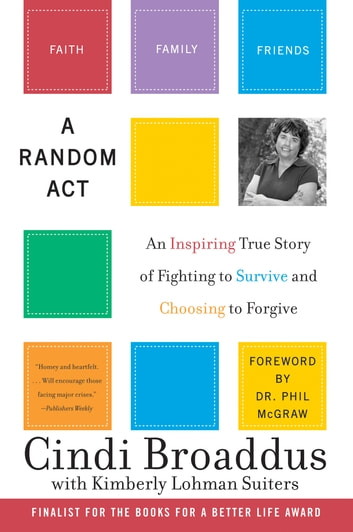 A Random Act - An Inspiring True Story of Fighting to Survive and Choosing to Forgive ebook by Cindi Broaddus,Kimberly Lohman Suiters