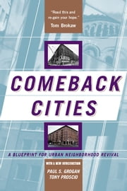 Comeback Cities - A Blueprint For Urban Neighborhood Revival ebook by Paul Grogan,Tony Proscio