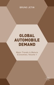 Global Automobile Demand - Major Trends in Mature Economies; Volume 1 ebook by Bruno Jetin