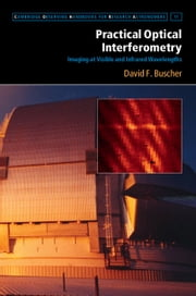 Practical Optical Interferometry - Imaging at Visible and Infrared Wavelengths ebook by David F. Buscher,Malcolm Longair