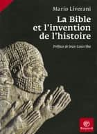 La Bible et l'invention de l'histoire ebook by Mario Liverani