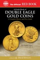 A Guide Book of Double Eagle Gold Coins ebook by Q. David Bowers,David W. Akers