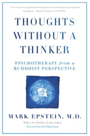 Thoughts Without A Thinker - Psychotherapy from a Buddhist Perspective ebook by Mark Epstein