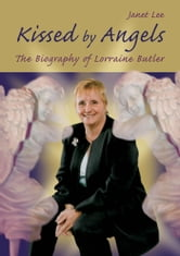Kissed by Angels - Biography of Lorraine Butler ebook by Janet Lee