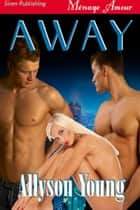 Away ebook by Allyson Young