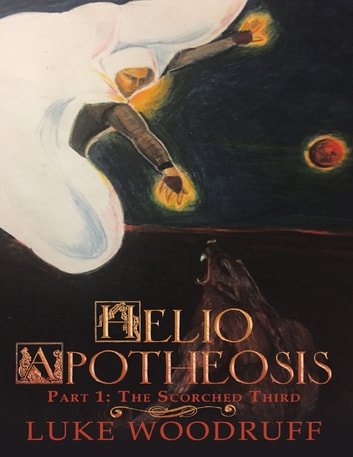 Helio Apotheosis: Part 1: The Scorched Third ebook by Luke Woodruff