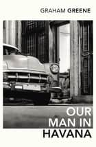 Our Man In Havana - An Introduction by Christopher Hitchens eBook by Graham Greene, Christopher Hitchens