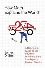 How Math Explains the World ebook by James D. Stein, Jr.