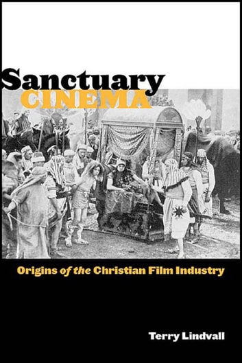 Sanctuary Cinema - Origins of the Christian Film Industry eBook by Terry Lindvall
