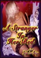A Stranger In Her Bed (erotica/erotic novel) ebook by Paige, Leigh, Ann