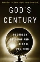 God's Century: Resurgent Religion and Global Politics ebook by Monica Duffy Toft,Daniel Philpott,Timothy Samuel Shah