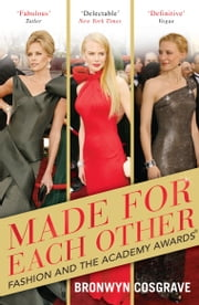 Made For Each Other - Fashion and the Academy Awards ebook by Bronwyn Cosgrave
