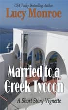 Married to a Greek Tycoon - A Short Story Vignette ebook by Lucy Monroe