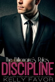 DISCIPLINE (The Billionaire's Rules, Book One) ebook by Kelly Favor