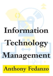Information Technology Management ebook by Anthony Fedanzo