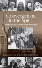 Conversations in the Spirit - Lex Hixon's WBAI 'In the Spirit' Interviews: A Chronicle of the Seventies Spiritual Revolution ebook by Lex Hixon, Sheila Hixon, Bernard Glassman,...