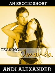 Teasing Amanda (Alpha Male Erotic Romance) - Amanda, #2 ebook by Andi Alexander