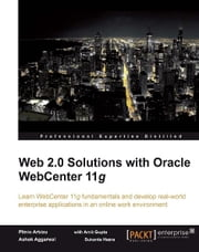 Web 2.0 Solutions with Oracle WebCenter 11g ebook by Plinio Arbizu, Ashok Aggarwal