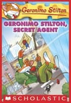 Geronimo Stilton #34: Geronimo Stilton, Secret Agent ebook by Geronimo Stilton