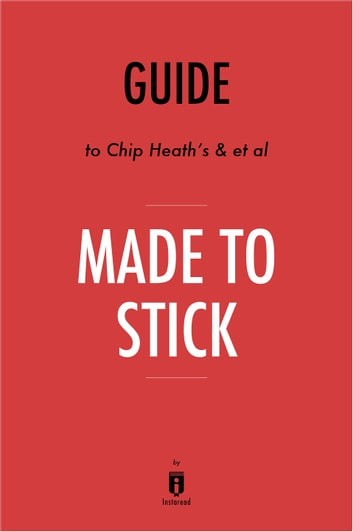 Guide to Chip Heath's & et al Made to Stick by Instaread ebook by Instaread