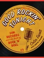 Good Rockin' Tonight: Sun Records and the Birth of Rock 'n' Roll ebook by Colin Escott,Martin Hawkins