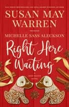 Right Here Waiting - Deep Haven Collection, #6 ebook by Susan May Warren, Michelle Sass Aleckson
