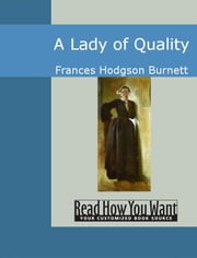 A Lady Of Quality ebook by Frances Hodgson Burnett