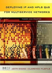 Deploying IP and MPLS QoS for Multiservice Networks - Theory and Practice ebook by John William Evans,Clarence Filsfils