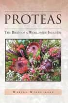 Proteas - The Birth of a Worldwide Industry ebook by Maryke Middelmann