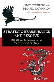 Strategic Reassurance and Resolve - U.S.-China Relations in the Twenty-First Century ebook by James Steinberg,Michael E. O`Hanlon,James Steinberg,Michael E. O`Hanlon