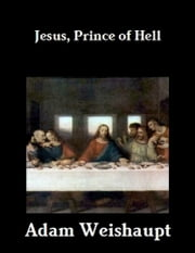 Jesus, Prince of Hell ebook by Adam Weishaupt