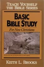 Basic Bible Study-Teach Yourself the Bible Series - For New Christians ebook by Keith L. Brooks