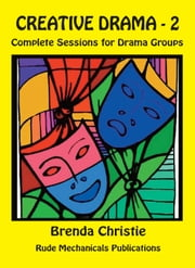 CREATIVE DRAMA - 2 - Complete Sessions for Drama Groups ebook by Brenda Christie