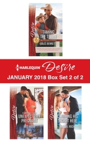 Harlequin Desire January 2018 - Box Set 2 of 2 - Taming the Texan\Little Secrets: Unexpectedly Pregnant\Claiming His Secret Heir ebook by Jules Bennett, Joss Wood, Joanne Rock